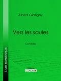 Albert Glatigny et  Ligaran - Vers les saules - Comédie.