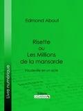 Edmond About et  Ligaran - Risette ou Les Millions de la mansarde - Vaudeville en un acte.