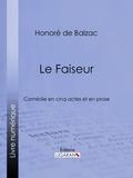 HONORÉ DE BALZAC et  Ligaran - Le Faiseur - Comédie en cinq actes et en prose.