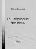 Élémir Bourges et  Ligaran - Le Crépuscule des dieux.