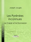 Joseph Jougla et  Ligaran - Les Pyrénées inconnues - Le Capsir et le Donnezan.