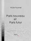 Victor Fournel et  Ligaran - Paris nouveau et Paris futur.