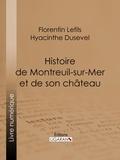 Florentin Lefils et  Hyacinthe Dusevel - Histoire de Montreuil-sur-Mer et de son château.