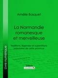 Amélie Bosquet et  Ligaran - La Normandie romanesque et merveilleuse - Traditions, légendes et superstitions populaires de cette province.