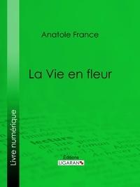 Anatole France et  Ligaran - La Vie en fleur.