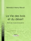 Bénédict-Henry Révoil et  Ligaran - La Vie des bois et du désert - Récits de chasse et de pêche.