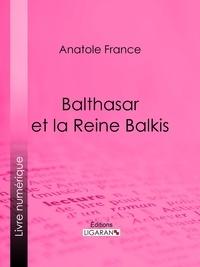 Anatole France et  Henri Caruchet - Balthasar et la Reine Balkis.
