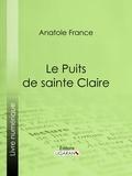 Anatole France et  Ligaran - Le Puits de sainte Claire.