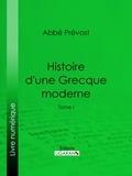 Abbé Prévost et  E.-P. Milio - Histoire d'une Grecque moderne - Tome I.
