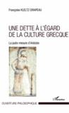 Françoise Kleltz-Drapeau - Une dette à l'égard de la culture grecque - La juste mesure d'Aristote.