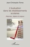 Jean-Christophe Torres - L'évaluation dans les établissements scolaires - Théories, objets et enjeux.