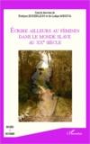 Evelyne Enderlein - Ecrire ailleurs au féminin dans le monde slave au XXe siècle.