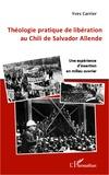 Yves Carrier - Théologie pratique de libération au Chili de Salvador Allende - Une expérience d'insertion en milieu ouvrier.