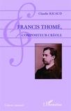 Claude Ricaud - Francis Thomé, compositeur créole.