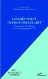 Pascal Terrien et Jean-Luc Leroy - L'enseignement de l'histoire des arts - Contribution à la réflexion et à l'action pédagogique Tome 3.