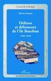 Olivier Fontaine - Défense et défenseurs de l'île Bourbon (1665-1810).