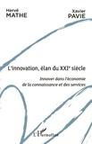 Hervé Mathe et Xavier Pavie - L'innovation, élan du XXIe siècle - Innover dans l'économie de la connaissance et des services.