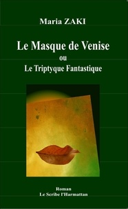 Maria Zaki - Le Masque de Venise ou Le Triptyque fantastique.