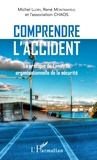 Michel Llory et René Montmayeul - Comprendre l'accident - La pratique de l'analyse organisationnelle de la sécurité.