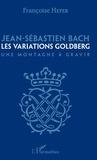 Françoise Heyer - Jean-Sébastien Bach - Les variations Goldberg - Une montagne à gravir.