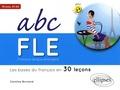 Caroline Burnand - ABC FLE Français langue étrangère A1-A2 - Les bases du français en 30 leçons.