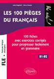 Julie Beghelli et Brice Poulot - FLE les 100 pièges du français - 100 fiches exercices corriges pour progresser facilement en grammaire.