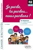 Arielle Bitton - FLE Je parle, tu parles, nous parlons... - 65 séquences pour parler français au quotidien A1-A2. Cahier d'activités.