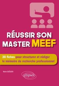 Marie Guéguen - Réussir son master MEEF - 30 fiches pour structurer et rédiger le mémoire de recherche professionnel.