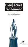 Françoise Claustres - Bien écrire facilement.