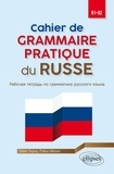 Didier Dupuy et Polina Ukhova - Cahier de grammaire pratique du russe B1-B2.
