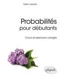 Sabin Lessard - Probabilités pour débutants - Cours et exercices corrigés.