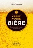Patrick Fricoteaux - Créez votre bière - De la compréhension à la réussite.