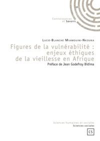 Lucie-Blanche Miamouini-Nkouka - Figures de la vulnérabilité : enjeux éthiques de la vieillesse en Afrique.