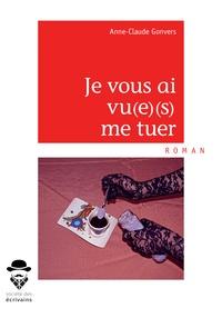 Anne-Claude Gonvers - Je vous ai vu(e)(s) me tuer.