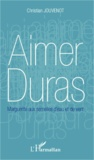 Christian Jouvenot - Aimer Duras - Marguerite aux semelles d'eau et de vent.