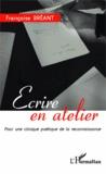 Françoise Bréant - Ecrire en atelier - Pour une clinique poétique de la reconnaissance.