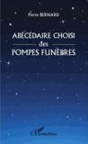 Pierre Bernard - Abécédaire choisi des pompes funèbres.
