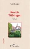 Hubert Auque - Revoir Tübingen.