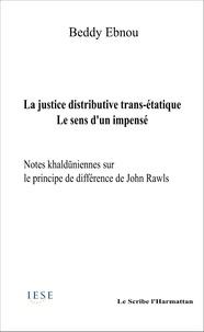 Beddy Ebnou - La justice distributive trans-étatique - Le sens d'un impensé, notes khalduniennes sur le principe de différence de John Rawls.