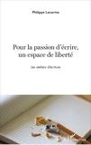 Philippe Lecarme - Pour la passion d'écrire, un espace de liberté - Les ateliers d'écriture.