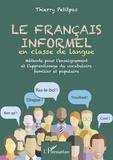 Thierry Petitpas - Le français informel en classe de langue - Méthode pour l'enseignement et l'apprentissage du vocabulaire familier et populaire.