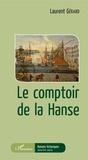Laurent Gérard - Le comptoir de la Hanse.
