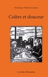 Dominique Thiébaut Lemaire - Colère et douceur.