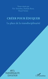 Eric Tortochot et Pascal Terrien - Créer pour éduquer - La place de la transdisciplinarité.