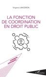 Virginie Lanceron - La fonction de coordination en droit public.