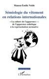 """Manon-Emilie Noble - Sémiologie du vêtement en relations internationales - """"La culture de l'apparence"""" : de l'apparence esthétique à la représentation normative."""