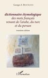 Georges A. Bertrand - Dictionnaire étymologique des mots français venant de l'arabe, du turc et du persan.
