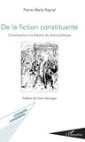 Pierre-Marie Raynal - De la fiction constituante - Contribution à la théorie du droit politique.
