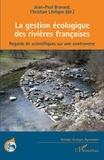Jean-Paul Bravard et Christian Lévêque - La gestion écologique des rivières françaises - Regards de scientifiques sur une controverse.