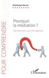 Dominique Barras - Pourquoi la médiation ? - Des réponses à vos interrogartions.